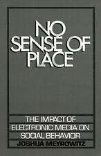 No Sense of Place: The Impact of Electronic Media on Social Behavior by Meyrowi