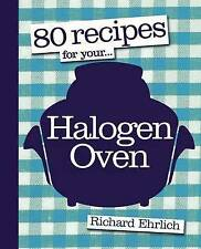 80 Recipes for Your Halogen Oven by Richard Ehrlich