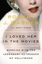 NEW - I Loved Her in the Movies: Memories of Hollywood's Legendary Actresses