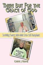 There But For the Grace of God: Surviving Cancer with Adult Stem Cell Transplant