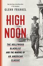 High Noon : Hollywood Blacklist & Making of an American Classic Glenn Frankel