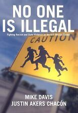 No One Is Illegal : Fighting Racism and State Violence on the U. S. -Mexico...