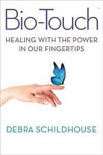 Bio-Touch : Healing with the Power in Our Fingertips by Debra Schildhouse...