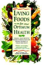 Living Foods for Optimum Health: A Highly Effective Program to Remove Toxins and
