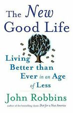 The New Good Life Living Better Than Ever in Age of Less, John Robbins 1st/1st