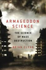 Armageddon Science : The Science of Mass Destruction by Brian Clegg (2010,..New