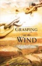 Grasping at the Wind : How to Go from Ashes to Beauty Using God's...