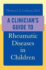 A Clinician's Guide to Rheumatic Diseases in Children by Thomas J. A. Lehman...