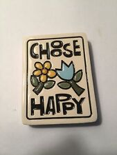 NWT Spooner Creek Magnet Choose Happy.Handmade Etched Clay Plaque Sign
