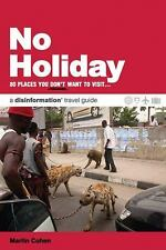 No Holiday: 80 Places You Don't Want to Visit... a disinformation travel guide (