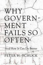 Why Government Fails So Often: And How It Can Do Better Schuck, Peter H.
