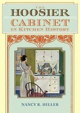 The Hoosier Cabinet in Kitchen History by Nancy R. Hiller (2009, Hardcover)