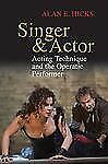Singer and Actor : Acting Technique and the Operatic Performer by Alan E....