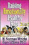Raising Emotionally Healthy Kids by Oliver, Gary J., Wright, H. Norman, Good Boo