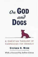 On God and Dogs : A Christian Theology of Compassion for Animals by Stephen...