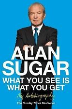 What You See Is What You Get: My Autobiography by Alan Sugar (Paperback, 2011)