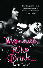 Mommies Who Drink: Sex, Drugs and Other Distant Memories of an Ordinary Mom, Bre