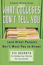 What Colleges Don't Tell You : (and Other Parents Don't Want You to Know) 272...