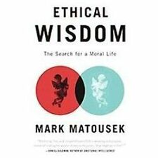 Ethical Wisdom : The Search for a Moral Life by Mark Matousek (2012, Paperback)