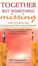 Together But Something Missing: How to create and sustain successful relationshi