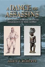 African Expressive Cultures Ser.: A Dance of Assassins : Performing Early...