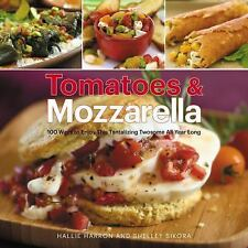 Tomatoes and Mozzarella: 100 Ways to Enjoy This Tantalizing Twosome  (2011, SC)