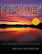 Understanding Exposure: How to Shoot Great Photographs With Any Camera by Bry...