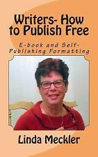 Writers-How to Publish Free : Format e-Books and Printed Books by Linda...