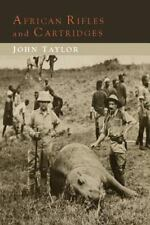African Rifles and Cartridges Book by John Taylor~Famous Big-game Hunter~Reprint