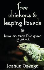Tree Chickens and Leaping Lizards: How to Care for Your Iguana by Joshua...