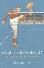 What Is a Loose-head?: The Mysteries of Rugby Explained, Griffiths, John, New Bo