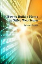 How to Build a Home or Office Web Server Computing & IT