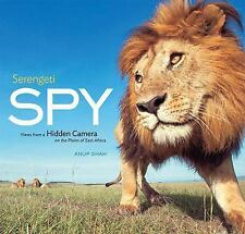 Serengeti Spy: Views from a Hidden Camera on the Plains of East Africa Shah, An