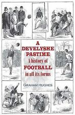 A Develyshe Pastime: A History of Football in all its Forms (Sportsbooks), Graha
