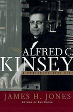 Alfred C. Kinsey : A Public/Private Life by Jones, James H.