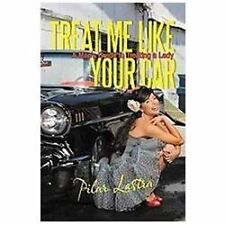 Treat Me Like Your Car : A Man's Guide to Treating A Lady by Pilar Lastra...