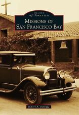 Images of America: Missions of San Francisco Bay by Robert A. Bellezza (2014,...