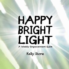 Happy Bright Light Ser. A Weekly Empowerment Guide: Happy Bright Light : A...