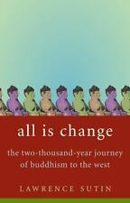 All Is Change: The Two-Thousand-Year Journey of Buddhism to the West Sutin, Law