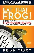 EAT THAT FROG! 21 Great Ways to Stop Procrastinating & Get More Done Brian Tracy