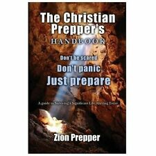 The Christian Prepper's Handbook : A Guide to Surviving a Significant Life...