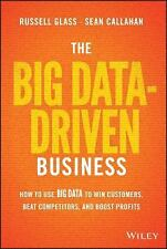 The Big Data-Driven Business: How to Use Big Data to Win Customers, Beat Compet