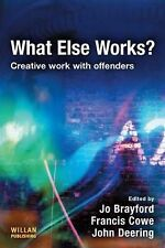What Else Works?: Creative Work with Offenders by Taylor & Francis Ltd...