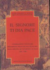 IL SIGNORE TI DIA PACE Celebrazioni Centenarie Edizioni Francescane Bologna 1991