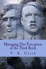 Powerwolf Publications: Managing Our Perception of the Third Reich : An...