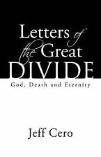 Letters of the Great Divide : God, Death and Eternity by Jeff Cero (2016,...