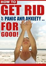 How To Get Rid Of Panic Attacks & Anxiety For Good - Safe & Powerful Techniques