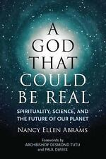 A God That Could Be Real : Spirituality, Science, and the Future of Our...