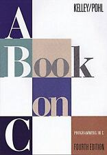 A Book on C : Programming in C by Al Kelley and Ira Pohl (1997, Paperback,...