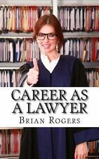 Career As a Lawyer : What They Do, How to Become One, and What the Future...
